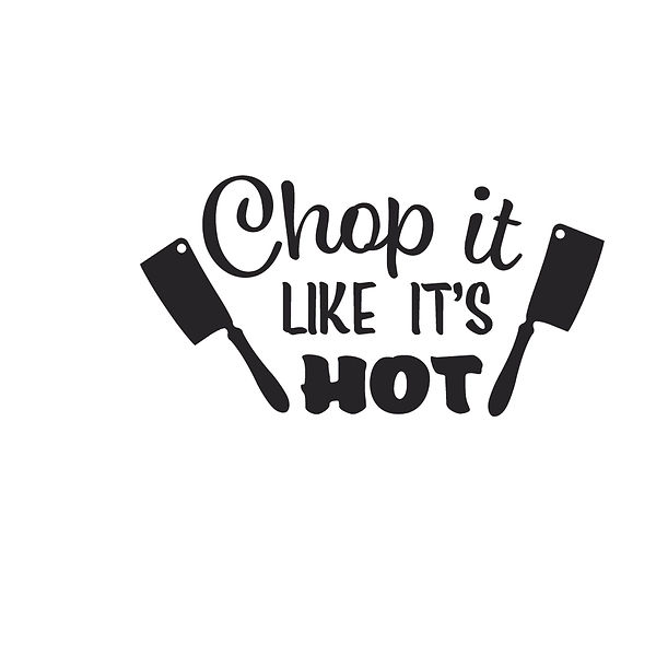 Chop it like it's hot | Free download Printable Cool Quotes T- Shirt Design in Png
