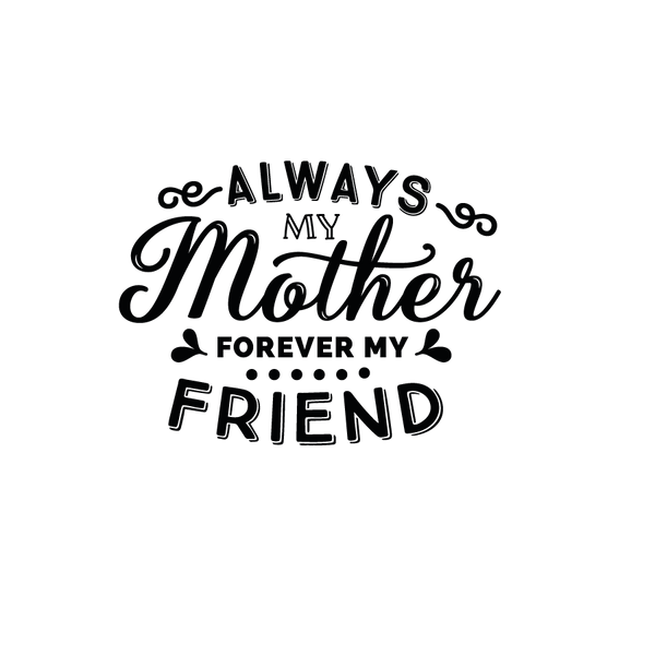 Always my mother forever my friend   Free download Iron on Transfer Sassy Quotes T- Shirt Design in Png