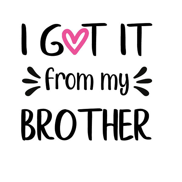 I got it from my brother Png | Free Iron on Transfer Funny Quotes T- Shirt Design in Png