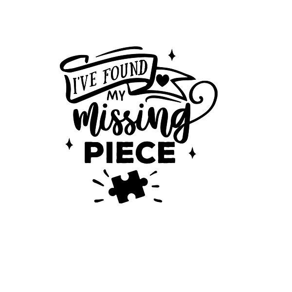 I've found my missing piece Png | Free download Iron on Transfer Funny Quotes T- Shirt Design in Png