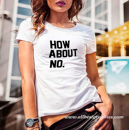 How about no | Cool T-shirt Quotes in Eps Svg Png Dxf