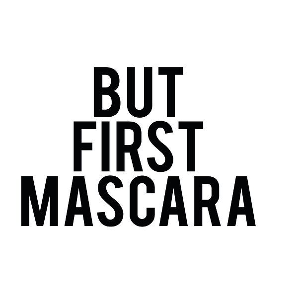 But first mascara_1 | Free download Iron on Transfer Funny Quotes T- Shirt Design in Png
