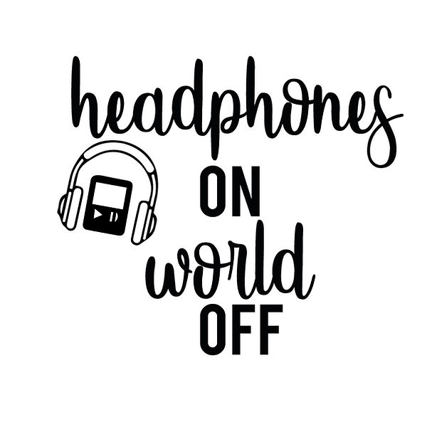 Headphones on world off | Free Iron on Transfer Slay & Silly Quotes T- Shirt Design in Png