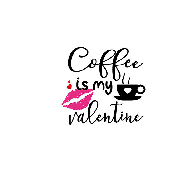 Coffee is my valentine | Free download Printable Sassy Quotes T- Shirt Design in Png
