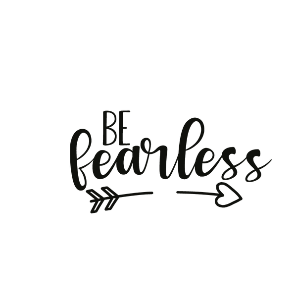 Be fearless | Free Printable Sarcastic Quotes T- Shirt Design in Png
