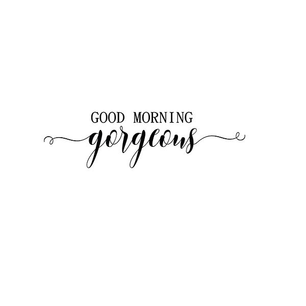 Good morning gorgeous Png | Free Iron on Transfer Funny Quotes T- Shirt Design in Png