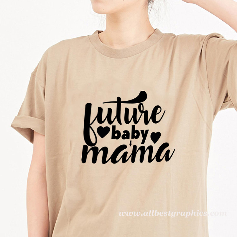 Future baby mama | Funny T-Shirt Quotes Cut files in Svg Eps Dxf