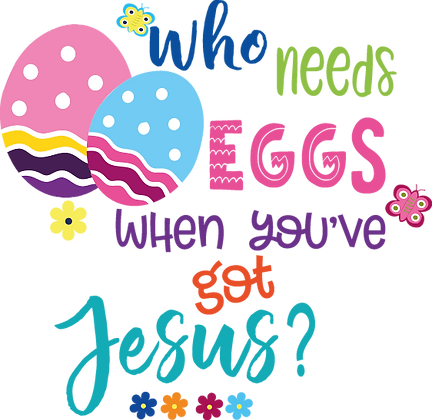 Who Needs When You've Got Jesus | Happy Easter and Bunny Quotes & Signs in Eps