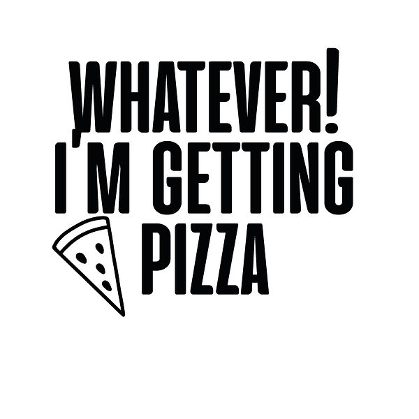 Whatever i'm getting pizza | Free download Printable Sarcastic Quotes T- Shirt Design in Png