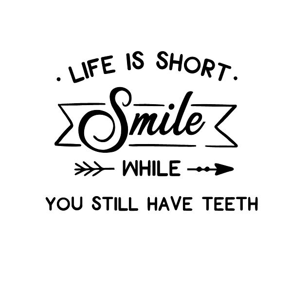 Life is short smile while you still have teeth Png | Free Iron on Transfer Slay & Silly Quotes T- Shirt Design in Png