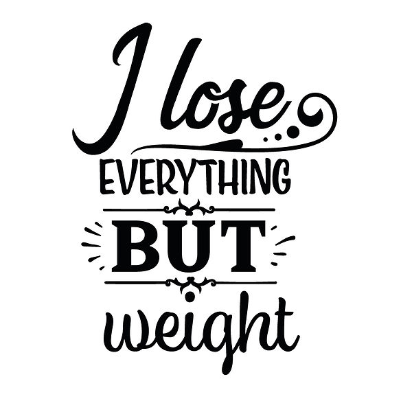 I lose everything but weight Png   Free download Printable Cool Quotes T- Shirt Design in Png