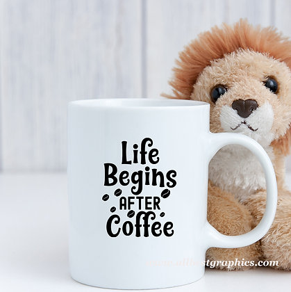 Life begins after coffee |  Slay and Silly Coffee Quotes in Eps Svg Png Dxf