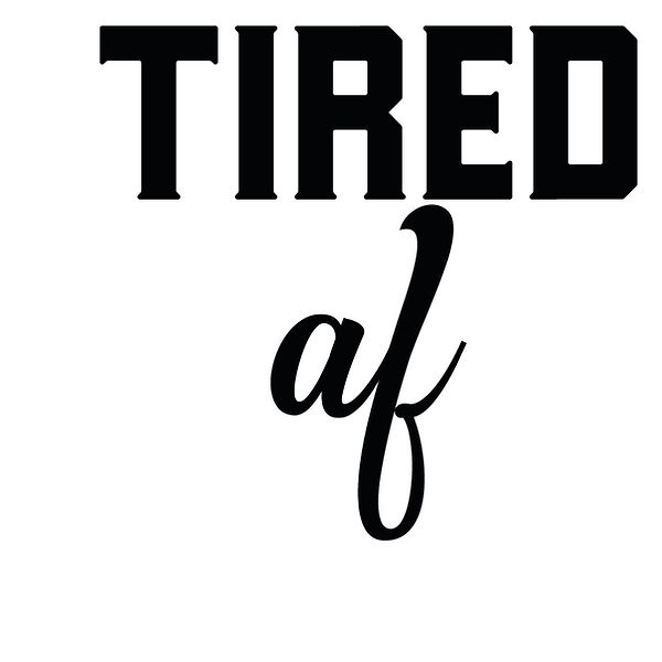 Tired af   Free download Printable Cool Quotes T- Shirt Design in Png