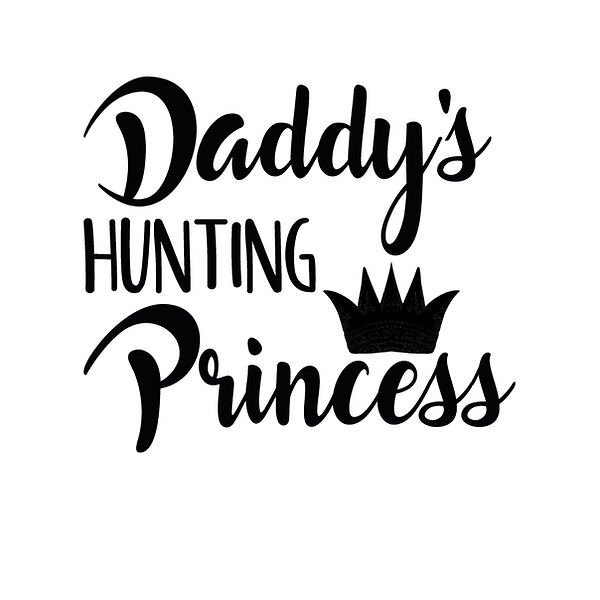 Daddy's hunting princess | Free Iron on Transfer Funny Quotes T- Shirt Design in Png