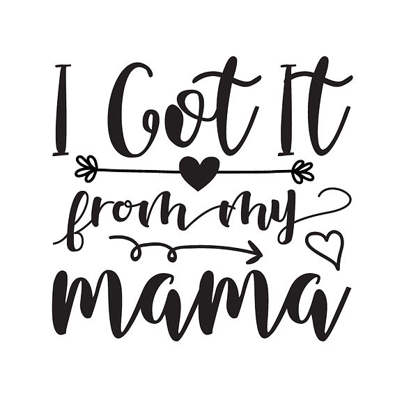 I got it from my mama  Png   Free Iron on Transfer Funny Quotes T- Shirt Design in Png