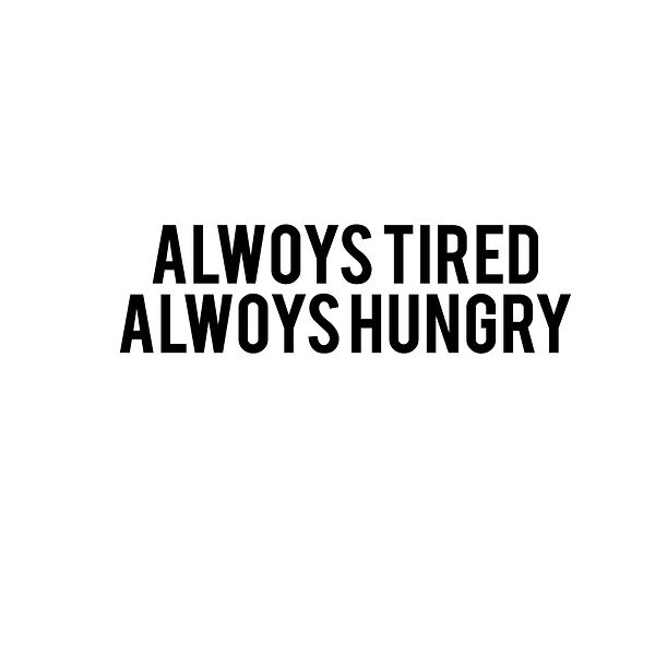 Alwoys hungry alwoys tired | Free Iron on Transfer Cool Quotes T- Shirt Design in Png