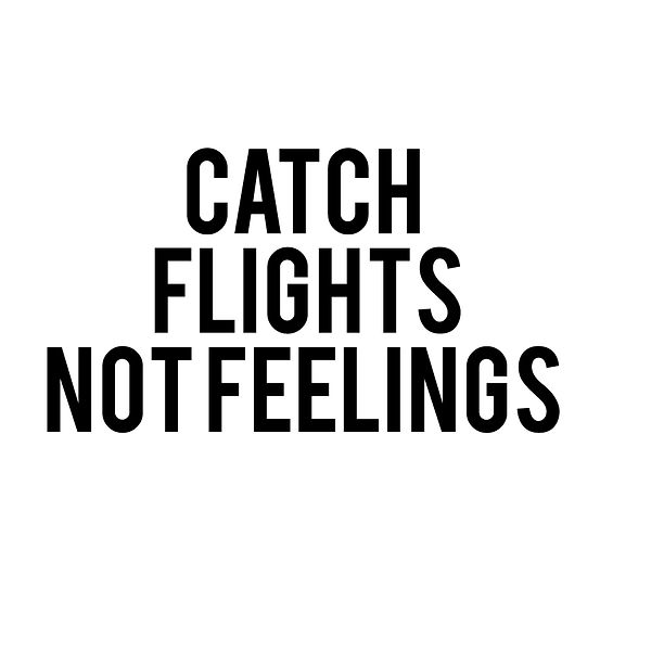 Catch flights not feelings | Free download Printable Funny Quotes T- Shirt Design in Png
