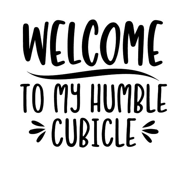 Welcome to my humble cubicle Png   Free Iron on Transfer Funny Quotes T- Shirt Design in Png