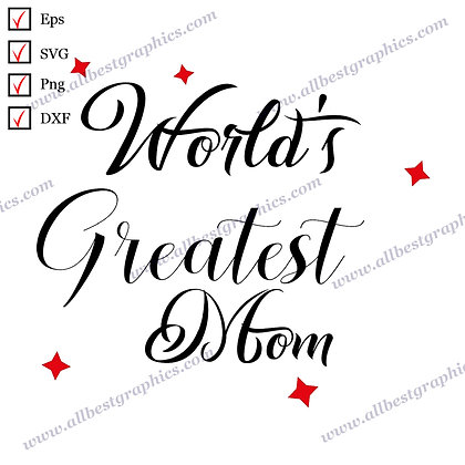 World's Greatest Mom | Funny Sayings Vector Clip Art T-shirt Design Dxf Eps Png