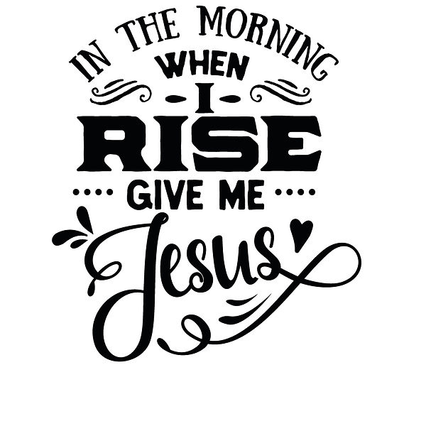In the morning when i rise Png | Free Printable Sarcastic Quotes T- Shirt Design in Png