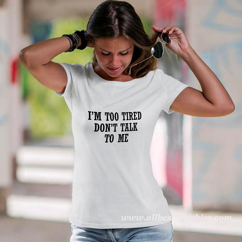 I'm too tired don't talk tome | Cool T-Shirt QuotesCut files inEps Dxf Svg