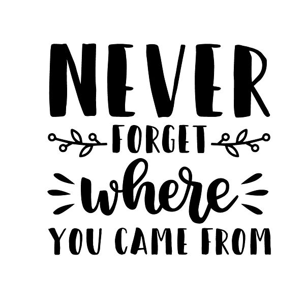 Never forget where you came from Png   Free Printable Slay & Silly Quotes T- Shirt Design in Png