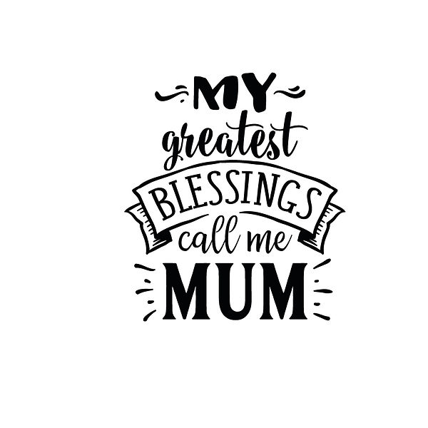 My greatest blessings call me mum Png | Free download Printable Cool Quotes T- Shirt Design in Png