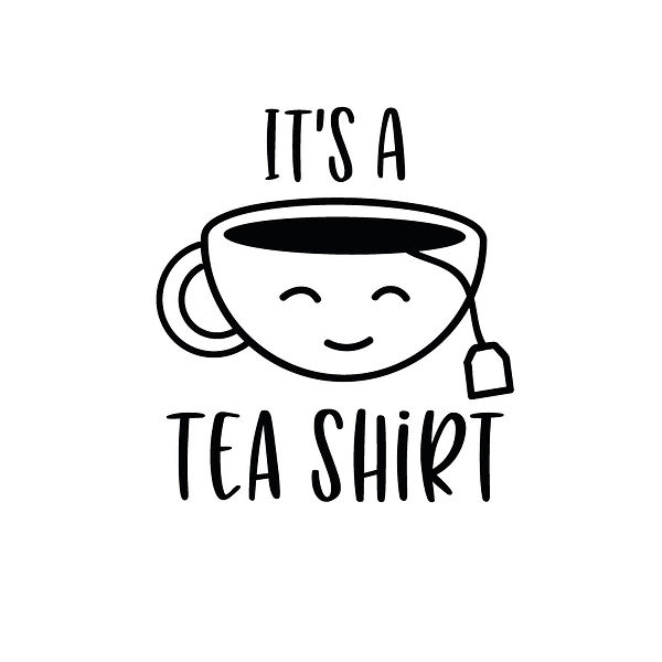 It's a tea shirt  Png | Free download Printable Funny Quotes T- Shirt Design in Png