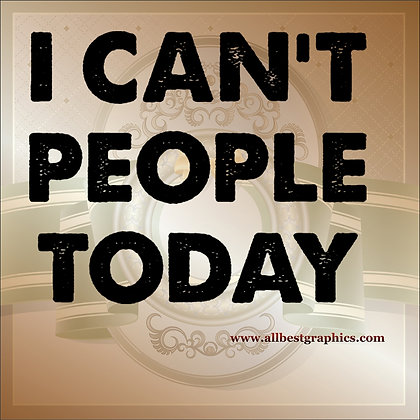 I can't people today | Funny Quotes Cut files in Eps Svg Dxf Png Pdf