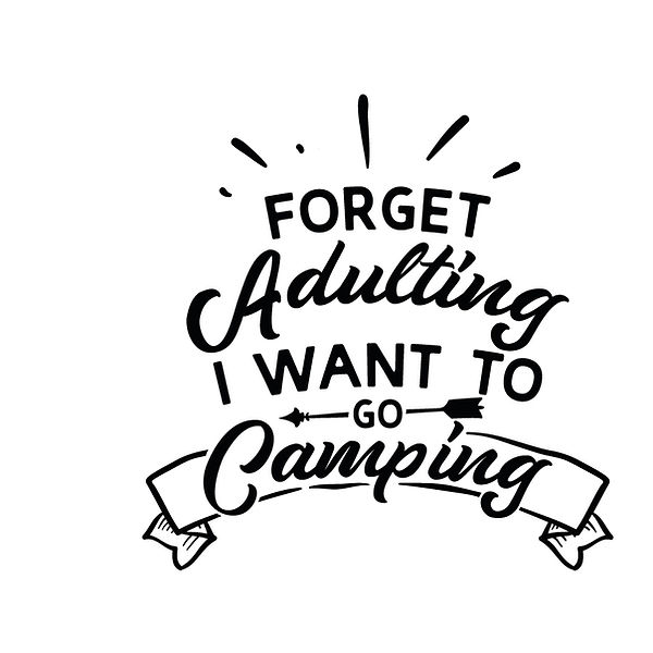 Forget adulting i want to go camping Png | Free Printable Sarcastic Quotes T- Shirt Design in Png