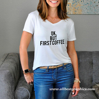 Ok but first coffee | Funny T-shirt Quotes for Cricut and Silhouette Cameo
