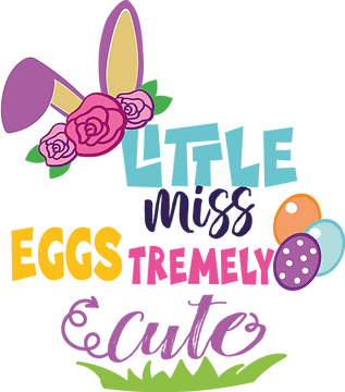 Little Miss Eggstremely Cute | Happy Easter and Bunny Quotes & Signs in Eps Svg