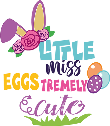 Little Miss Eggstremely Cute   Happy Easter and Bunny Quotes & Signs in Eps Svg