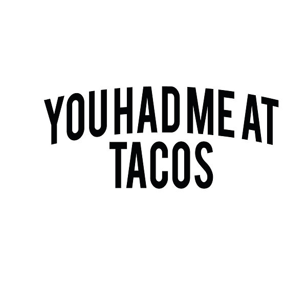 You had me at tacos | Free download Iron on Transfer Sassy Quotes T- Shirt Design in Png