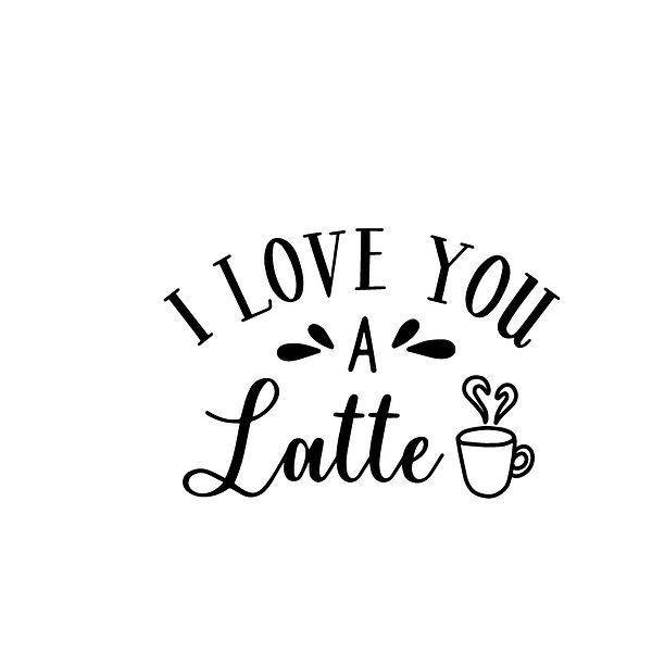 I love you a latte Png   Free Printable Slay & Silly Quotes T- Shirt Design in Png