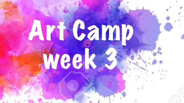 Art Camp week 3 - July 20-24