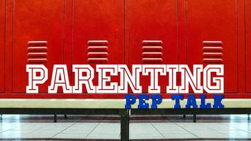 Parenting Pep Talk