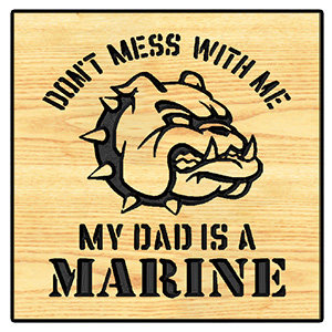 Don't Mess With Me - My Dad Is A Marine
