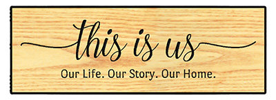 This Is Us - Our Life. Our Story. Our Home.