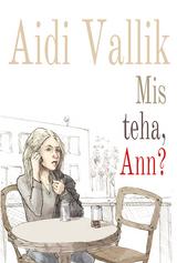 Mis teha, Ann?
