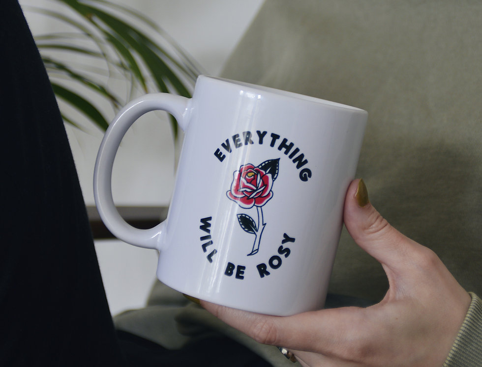 Everything Will Be Rosy Mug PRE-ORDER