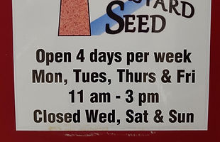 Hours of operation for the Clarksburg Mustard seed. Open Monday, Tuesday, Thursday, and Friday. 11am - 3pm