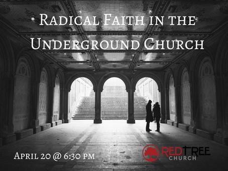 Radical Faith in the Underground Church // April 20
