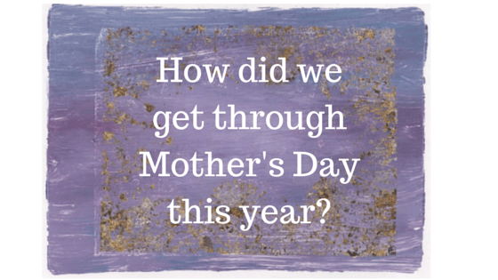 WO How did we get through Mother's Day- (1).png
