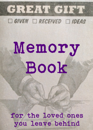 Memory Book: free (yet valuable) gift to your loved ones