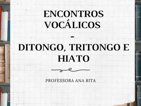 ENCONTROS VOCÁLICOS - DITONGO, HIATO E TRITONGO