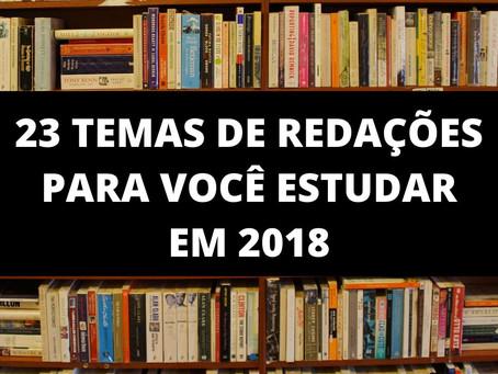 23 TEMAS  DE REDAÇÕES PARA VOCÊ TREINAR EM 2018