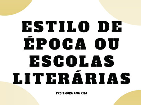 ESTILO DE ÉPOCA OU ESCOLAS LITERÁRIAS