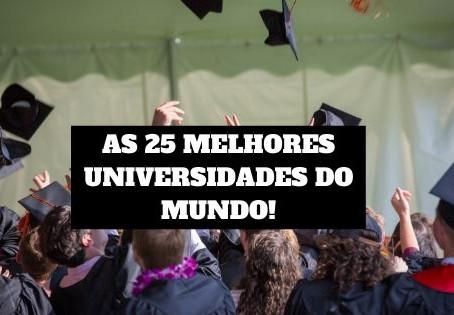 AS 25 MELHORES UNIVERSIDADES DO MUNDO!