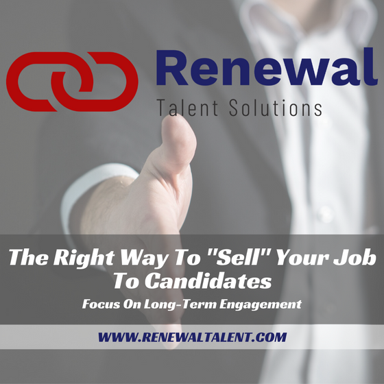"The Right Way To ""Sell"" Your Job To Candidates"